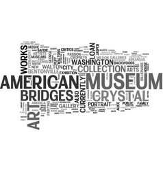 A look at the crystal bridges museum of art text vector