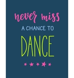 Never miss a chance to dance quote typography vector