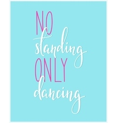 No standing only dancing quote typography vector