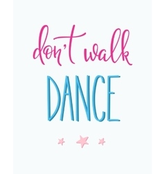 Dont walk dance quote typography vector