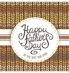 Happy fathers day with knited background vector