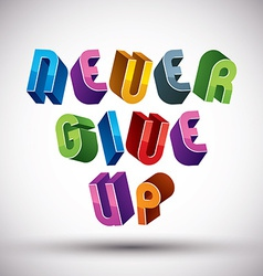 Never give up phrase made with 3d retro style vector
