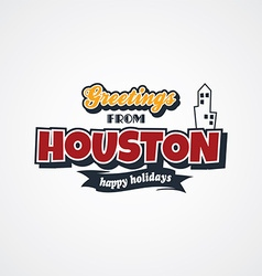 houston vacation greetings theme vector image