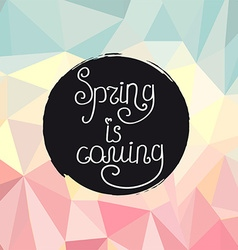 Handwriting inscription Spring is coming vector image vector image