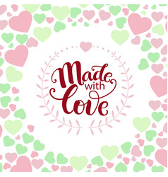Inspirational phrase made with love vector