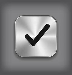 Check mark icon - metal app button vector image
