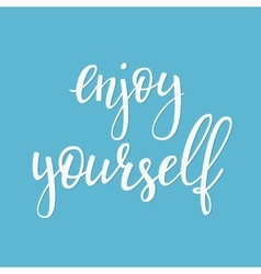 Enjoy yourself quote sign typography vector