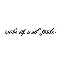 wake up and smile handwritten calligraphy vector image vector image