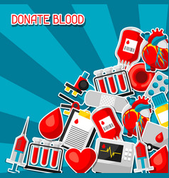 donate blood background with blood donation items vector image
