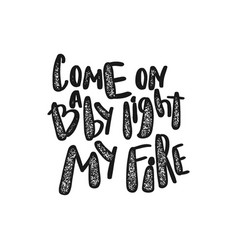 Retro quote come baby light my fire vector