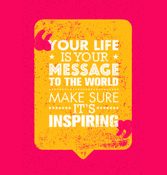 your life is your message to the world make sure vector image vector image