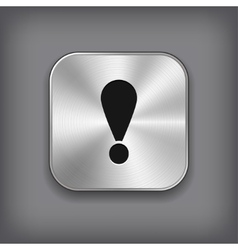 Exclamation icon - metal app button vector