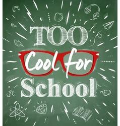 Too Cool for school green blackboard vector image vector image