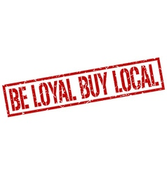 Be loyal buy local stamp vector
