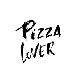 pizza lovers hand drawn phrase modern dry brush vector image