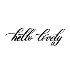 hello lovely handwritten calligraphy lettering vector image vector image