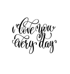 I love you every day hand lettering romantic quote vector