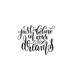 just believe in your dreams - black and white hand vector image vector image