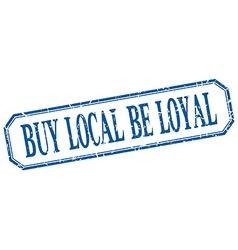 Buy local be loyal square blue grunge vintage vector
