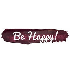 Be happy banner on a paint smear vector