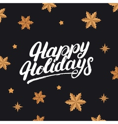 Happy holidays hand drawn lettering and golden vector image vector image