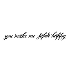 You make me super happy handwritten lettering vector