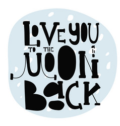 I love you to the moon and back creative poster vector