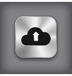 Cloud upload icon - metal app button vector image vector image