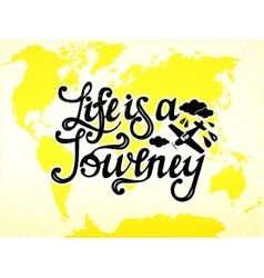Life is a journey type design vector image vector image
