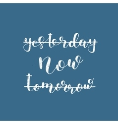 Yesterday now tomorrow Brush lettering vector image