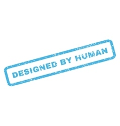 Designed by human rubber stamp vector