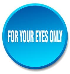 For your eyes only blue round flat isolated push vector