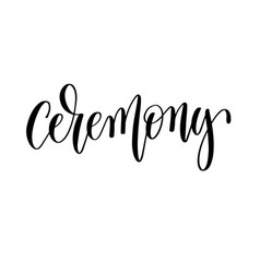 Ceremony - hand lettering romantic quote vector