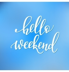 Hello weekend lettering vector