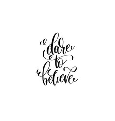 Dare to believe - black and white hand lettering vector