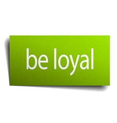 Be loyal green paper sign on white background vector