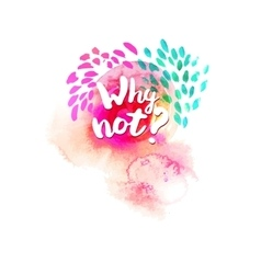 Why not typography at watercolor vector