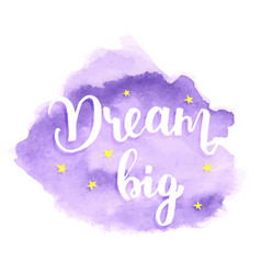 Dream big - watercolor lettering vector