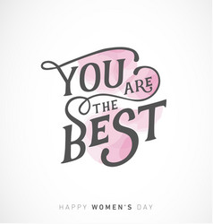 Womens day you are the best typographical card vector