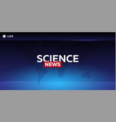 mass media science news breaking news banner vector image vector image