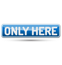 Only here - abstract beautiful button with text vector