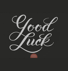 Hand drawn lettering - good luck elegant modern vector