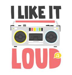 i like loud music old school cassette player vector image