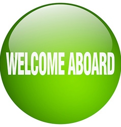 Welcome aboard green round gel isolated push vector