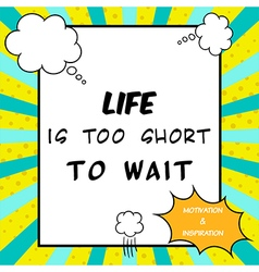 Life is too short to wait vector image vector image