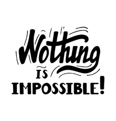 Nothing is impossible lettering vector