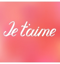 Je taime i love you in french handwritten words vector