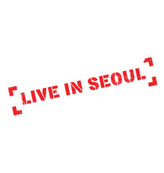 Live in seoul rubber stamp vector