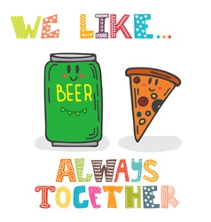 We like always together cute characters of beer vector