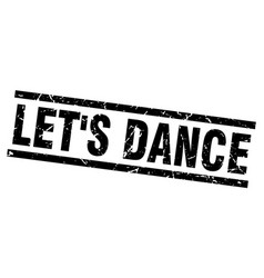 Square grunge black lets dance stamp vector